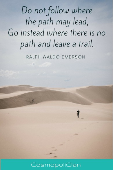"""""""Do not follow where the path may lead, Go instead where there is no path and leave a trail."""" – Ralph Waldo Emerson. Inspiring image with wanderlust quote"""