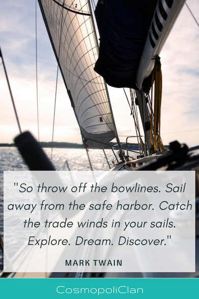 """""""So throw off the bowlines. Sail away from the safe harbor. Catch the trade winds in your sails. Explore. Dream. Discover."""" – Mark Twain. Inspirational travel quote on the image of a sailing boat to spark wanderlust"""